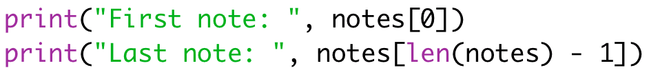 """print(""""First note: """", notes[0])  print(""""Last note: """", notes[len(notes) - 1])"""